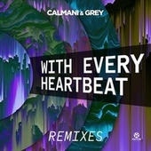 With Every Heartbeat (Remixes) by Calmani & Grey