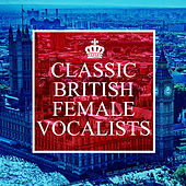 Classic British Female Vocalists by Various Artists