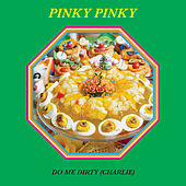 Do Me Dirty (Charlie) by Pinky Pinky