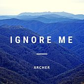 Ignore Me by Archer