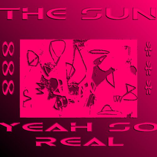 Yeah SO Real by The Sun