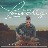 Em Meio aos Louvores de Elton Alves
