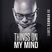 Things on My Mind by James Bowman III