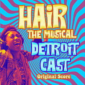 Hair the Musical (Detroit Cast Original Score) by Various Artists