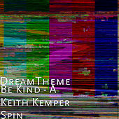 Be Kind (A Keith Kemper Spin) by DreamTheme