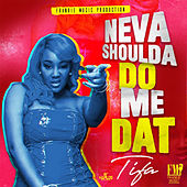 Neva Shoulda Do Me Dat by Tifa