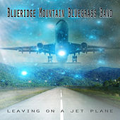 Leaving on a Jet Plane by Blueridge Mountain Bluegrass Band