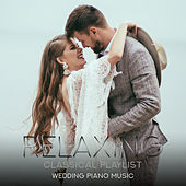 Relaxing Classical Playlist: Wedding Piano Music von Various Artists