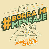 Borra Mi Mensaje von Jorge Luis Chacin