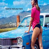I Want to Hold Your Hand by Craig Wasson