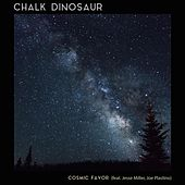 Cosmic Favor (feat. Jesse Miller & Joe Plastino) by Chalk Dinosaur