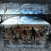Life Is a near Death Experience by Journey Into Darkness