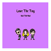 Love The Toy by Vid Thё Kid