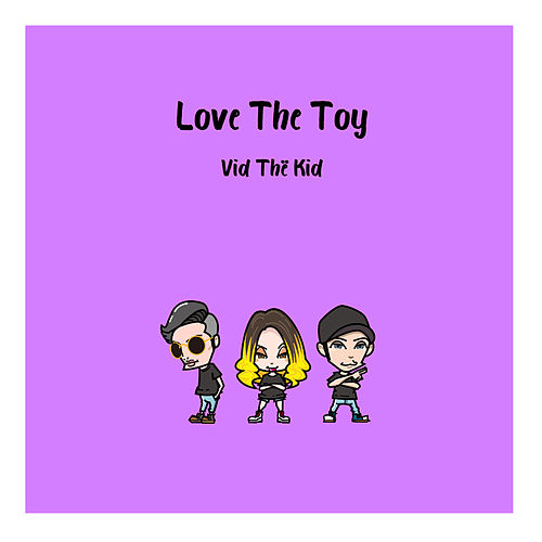 Love The Toy de Vid Thё Kid