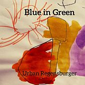 Blue in Green by Urban Regensburger