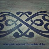 Music for Tablets Alpha by Ultraklystron