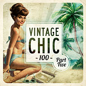 Vintage Chic 100 - Part Five von Various Artists