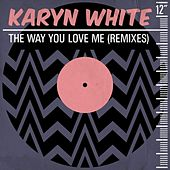 The Way You Love Me (Remixes) von Karyn White