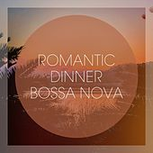Romantic Dinner Bossa Nova by Various Artists