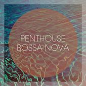 Penthouse Bossa Nova by Various Artists