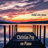 Christian Pop on Piano - Hold Me Jesus de The O'Neill Brothers Group