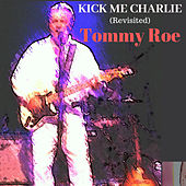 Kick Me Charlie (Revisited) by Tommy Roe
