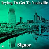 Trying to Get to Nashville by Signor
