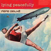 Lying Peacefully von Pepe Deluxé