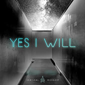 Yes I Will - EP von Vertical Worship