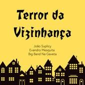 Terror da Vizinhança de João Suplicy