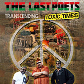 Transcending Toxic Times by The Last Poets