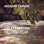 The Redemption Matthew 27-28 by Jackson Taylor