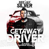 Getaway Driver by Dee Jay Silver
