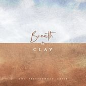 Breath and Clay by The Prestonwood Choir