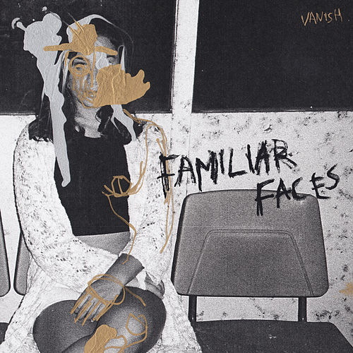 Familiar Faces by The Vanish