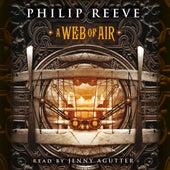 A Web of Air - Fever Crumb, Book 2 (Unabridged) von Philip Reeve