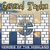 General Taylor by Heroes of the Highland