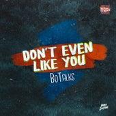 Don't Even Like U von BoTalks