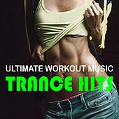 Ultimate Workout Music: Trance Hits by Various Artists