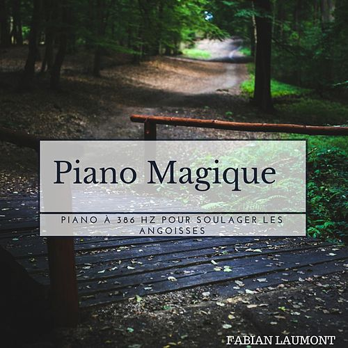 Piano magique (Piano À 386 Hz Pour Soulager Les Angoisses) de Fabian Laumont