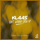 Don't Wanna Grow Up (Chris Gold Remix) by Klaas
