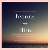 Hymns for Him de Stephen Akina