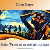 Eddie Warner et sa musique tropicale (Analog Source Remaster 2019) by Eddie Warner