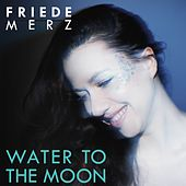 Water to the Moon (Live) by Friede Merz