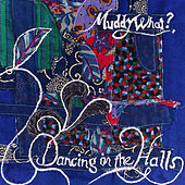 Dancing In The Halls by Muddy What?