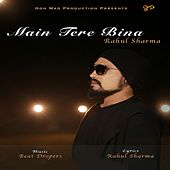 Main Tere Bina by Rahul Sharma