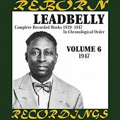 Complete Recorded Works, Vol. 6 (1947) (HD Remastered) by Lead Belly