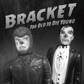 Too Old to Die Young de Bracket
