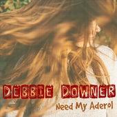 Need My Aderol by Debbie Downer