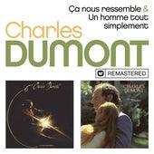 Ca nous ressemble / Un homme tout simplement (Remasterisé en 2019) by Charles Dumont